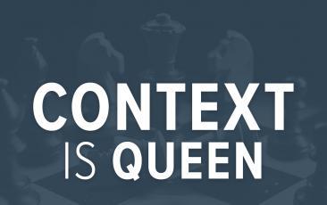 Context Is Queen